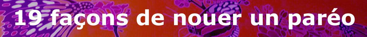 Rendez vous sur www.chrislydie.com. Retrouvez les différentes façons de nouer le paréo